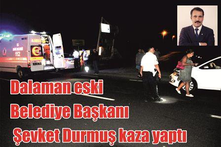 Dalaman eski Belediye Başkanı Şevket Durmuş kaza yaptı